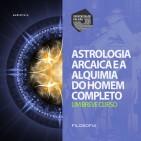 Astrologia Arcaica e a busca do Homem Completo - Um Breve Curso