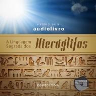 A linguagem sagrada dos hieróglifos mp3 audiobook audioboks audiolivro audiolivros