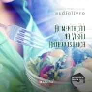 Alimentação na Visão Antroposófica audio livro audio livros  audio book audio books  audio-livro  audio-livros