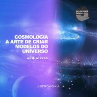 Cosmologia - A  Arte de Criar modelos do Universo