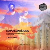 Édipo e Antígona - Um mito sobre a coragem de viver com dignidade mp3 audiobook audioboks audiolivro audiolivros