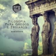 Filosofia para Gregos e Troianos audio livro audio livros  audio book audio books  audio-livro  audio-livros
