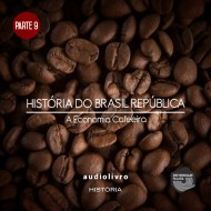 Parte 9 - A Economia Cafeeira