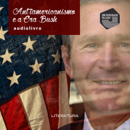 Antiamericanismo e a Era Bush mp3 audiobook audioboks audiolivro audiolivros