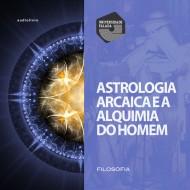 Astrologia Arcaica e a Alquimia do Homem