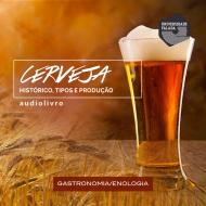 Cerveja - Histórico, Tipos e Produção