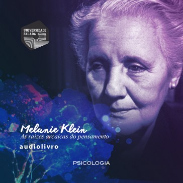 Melanie Klein: As Raizes Arcaicas do Pensamento